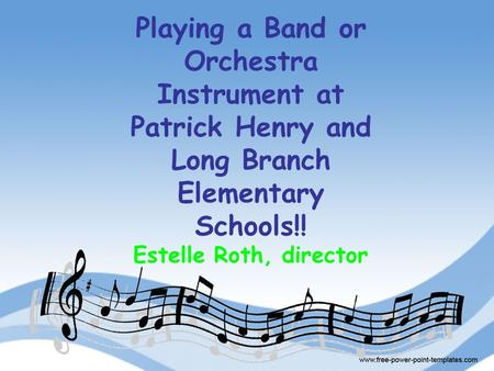 Playing a Band or Orchestra Instrument at Patrick Henry and Long Branch Elementary Schools!! Estelle Roth, director.