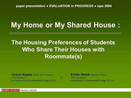 My Home or My Shared House : The Housing Preferences of Students Who Share Their Houses with Roommate(s) paper presentation EVALUATION in PROGRESS iaps.