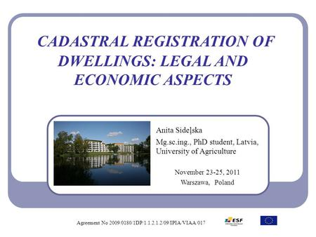 CADASTRAL REGISTRATION OF DWELLINGS: LEGAL AND ECONOMIC ASPECTS Anita Sideļska Mg.sc.ing., PhD student, Latvia, University of Agriculture November 23-25,