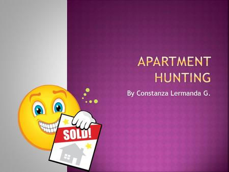 By Constanza Lermanda G.. Topic: Apartment and Rental advertisement Duration of the lesson: 70 minutes Level: Pre-Intermediate.