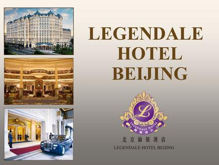 LEGENDALE HOTEL BEIJING. Legendale Hotel Beijing Occupying a prime position in the heart of town, the 390-room hotel is ideally located between old and.