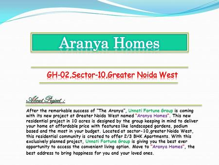 After the remarkable success of The Aranya, Unnati Fortune Group is coming with its new project at Greater Noida West named Aranya Homes. This new residential.