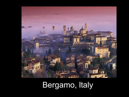 Bergamo, Italy. Colorado State University-Pueblos study abroad program in Bergamo, Italy is for motivated and mature students who choose to be challenged,