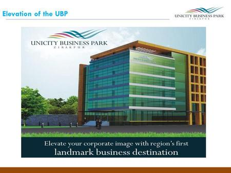Elevation of the UBP. A Prelude To Unicity Business Park Unicity Business Park is being hailed as a premier business center built to suit next generation.