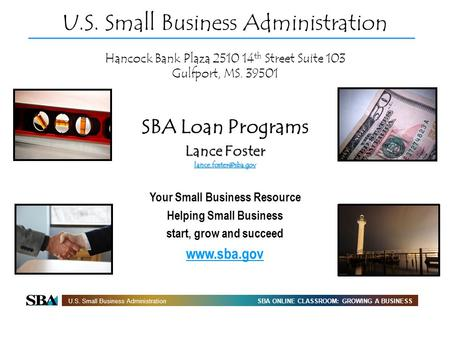 SBA ONLINE CLASSROOM: GROWING A BUSINESSU.S. Small Business Administration Hancock Bank Plaza 2510 14 th Street Suite 103 Gulfport, MS. 39501 SBA Loan.