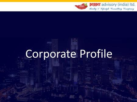 Corporate Profile. About Us We are an unique Realty & Lifestyle Consulting Company. We offer advisory services to clients for development of residential/commercial/mixed.