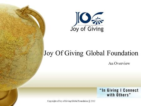 Joy Of Giving Global Foundation An Overview Copyright of Joy of Giving Global 2012.