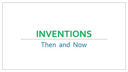 INVENTIONS Then and Now. VOCABULARY Allowed: let someone do something Design: a drawing or outline used as a pattern Instrument: a tool to help you do.