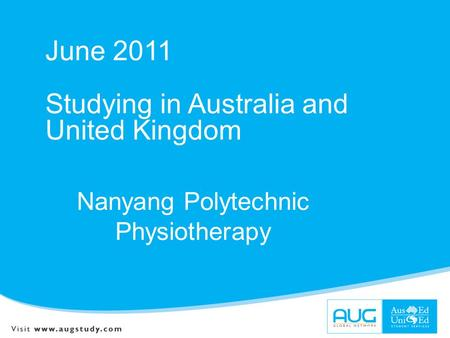 June 2011 Studying in Australia and United Kingdom Nanyang Polytechnic Physiotherapy.
