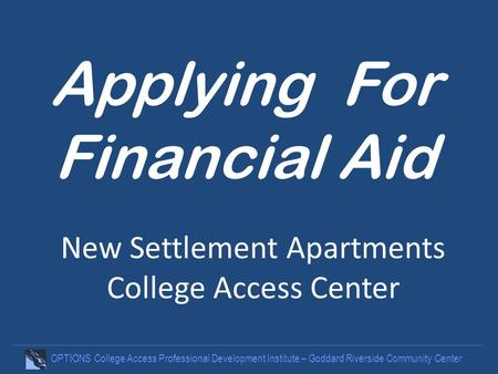 OPTIONS College Access Professional Development Institute – Goddard Riverside Community Center Applying For Financial Aid New Settlement Apartments College.