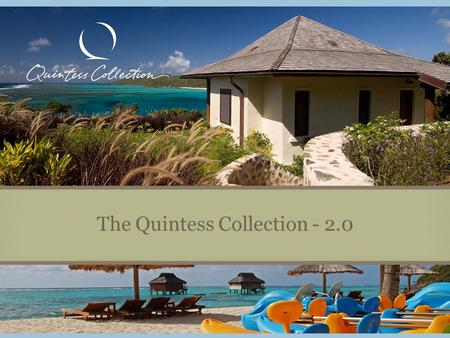 The Quintess Collection - 2.0. The Quintess Collection – 2.0 Our Vision Remains… The Future of Quintess Collection Choice: 200+ homes in 100+ destinations.