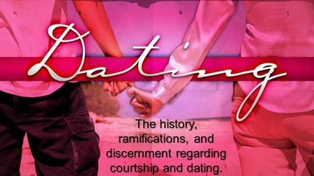 The history, ramifications, and discernment regarding courtship and dating.
