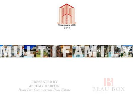 2012 PRESENTED BY JEREMY HARSON Beau Box Commercial Real Estate.
