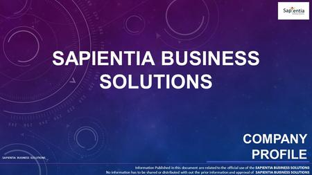 SAPIENTIA BUSINESS SOLUTIONS Information Published in this document are related to the official use of the SAPIENTIA BUSINESS SOLUTIONS No information.