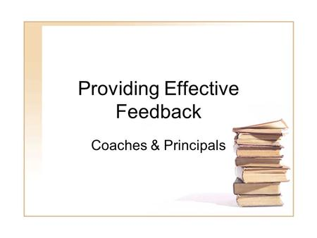 1 Providing Effective Feedback Coaches & Principals.