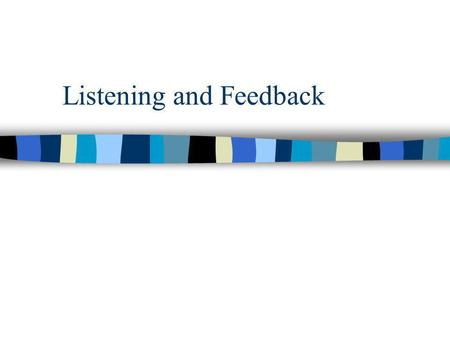 Listening and Feedback. Listening n What is the difference between listening and hearing? n 3 sets of skills involved in listening: –cognitive –motivational.