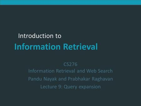 Introduction to Information Retrieval Introduction to Information Retrieval CS276 Information Retrieval and Web Search Pandu Nayak and Prabhakar Raghavan.