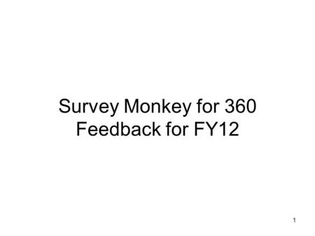 1 Survey Monkey for 360 Feedback for FY12. 2 Outline Set up Survey Monkey membership How to retrieve the template Inputting your staffs e-mail addresses.
