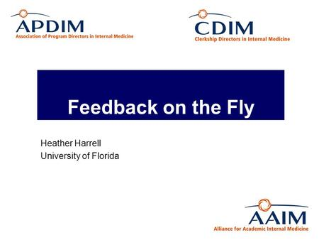 Feedback on the Fly Heather Harrell University of Florida.