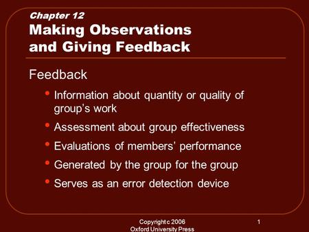 Copyright c 2006 Oxford University Press 1 Chapter 12 Making Observations and Giving Feedback Feedback Information about quantity or quality of groups.