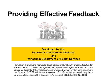 Providing Effective Feedback Developed by the: University of Wisconsin Oshkosh and Wisconsin Department of Health Services Permission is granted to reproduce.