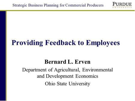 Strategic Business Planning for Commercial Producers Providing Feedback to Employees Bernard L. Erven Department of Agricultural, Environmental and Development.