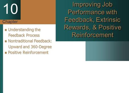 Chapter 10 Improving Job Performance with Feedback, Extrinsic Rewards, & Positive Reinforcement Understanding the Understanding the Feedback Process Feedback.