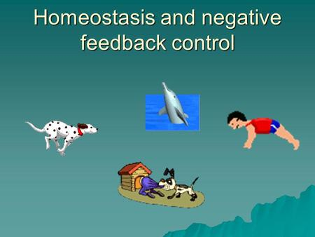 Homeostasis and negative feedback control
