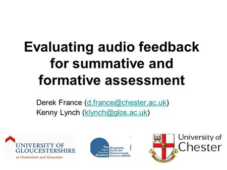 Evaluating audio feedback for summative and formative assessment Derek France Kenny Lynch