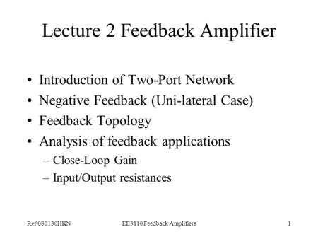 Ref:080130HKNEE3110 Feedback Amplifiers1 Lecture 2 Feedback Amplifier Introduction of Two-Port Network Negative Feedback (Uni-lateral Case) Feedback Topology.