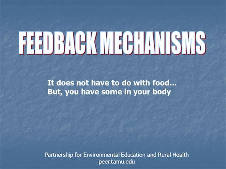 It does not have to do with food… But, you have some in your body Partnership for Environmental Education and Rural Health peer.tamu.edu.