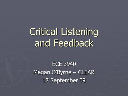 Critical Listening and Feedback ECE 3940 Megan OByrne – CLEAR 17 September 09.