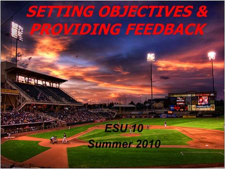 ESU 10 Summer 2010 SETTING OBJECTIVES & PROVIDING FEEDBACK.