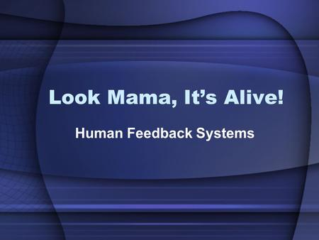 Look Mama, Its Alive! Human Feedback Systems. TAKS Objective 2 – The student will demonstrate an understanding of living systems and the environment Interdependence.