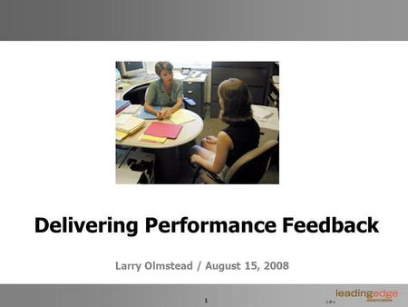 1 Delivering Performance Feedback Larry Olmstead / August 15, 2008.