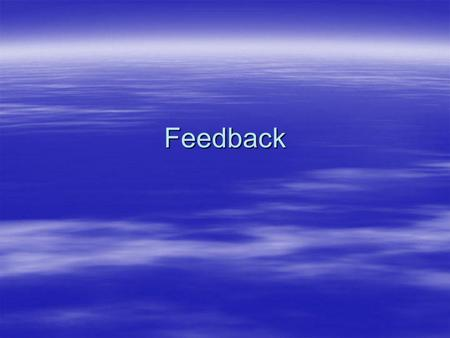 Feedback. The Johari window Known to self Unknown to self Known to others Open A s k Blind Tell Tell Unknown to others Hidden Unknown.