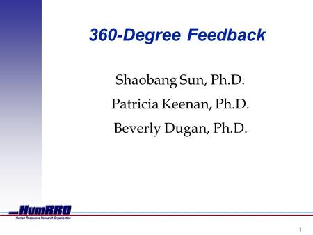 1 360-Degree Feedback Shaobang Sun, Ph.D. Patricia Keenan, Ph.D. Beverly Dugan, Ph.D.