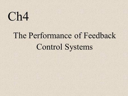 The Performance of Feedback Control Systems Ch4. Main content Test input signals Response of a first-order system Performance of a second-order system.