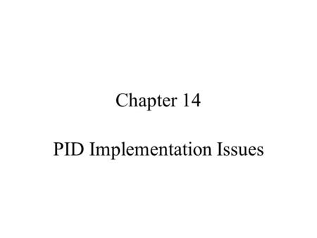 Chapter 14 PID Implementation Issues. Overall Course Objectives Develop the skills necessary to function as an industrial process control engineer. –Skills.