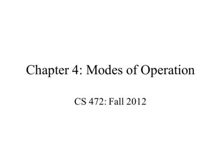Chapter 4: Modes of Operation CS 472: Fall 2012. Encrypting a Large Massage 1.Electronic Code Book (ECB) 2.Cipher Block Chaining (CBC) 3.Output Feedback.