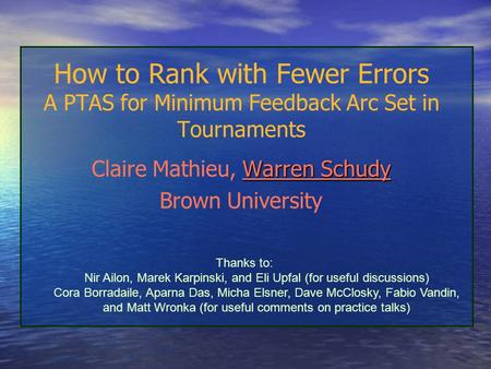 How to Rank with Fewer Errors A PTAS for Minimum Feedback Arc Set in Tournaments Warren Schudy Claire Mathieu, Warren Schudy Brown University Thanks to: