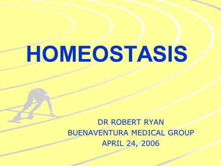 HOMEOSTASIS DR ROBERT RYAN BUENAVENTURA MEDICAL GROUP APRIL 24, 2006.