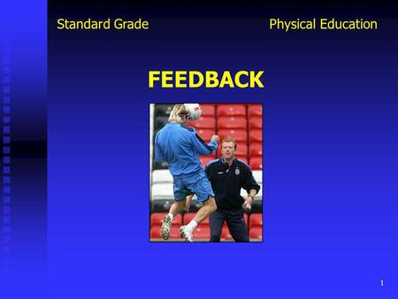 1 Physical EducationStandard Grade FEEDBACK. 2 Physical EducationStandard Grade Feedback is information received by a performer about their performance.