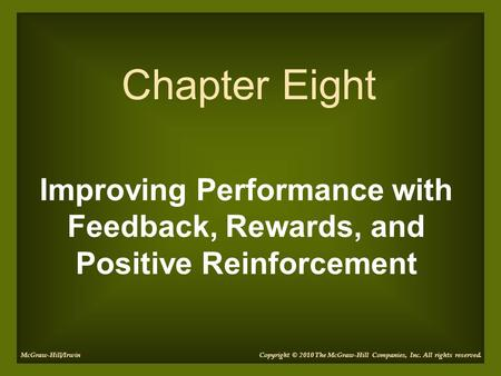 Chapter Eight Improving Performance with Feedback, Rewards, and Positive Reinforcement McGraw-Hill/Irwin Copyright © 2010 The McGraw-Hill Companies, Inc.