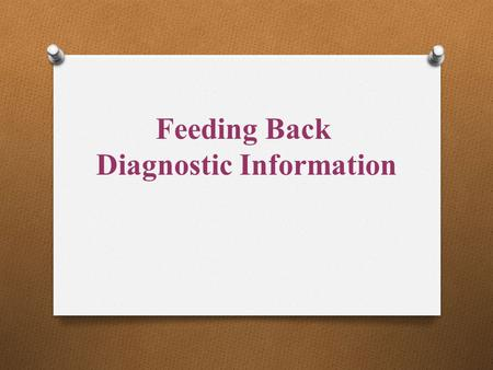 Feeding Back Diagnostic Information. Possible Effects of Feedback Feedback occurs What is the direction of the feedback? Is the energy created by the.
