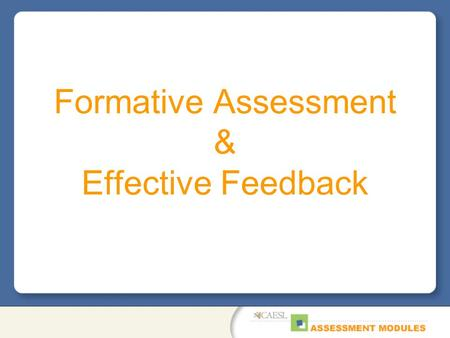 Formative Assessment & Effective Feedback. Why Formative Assessment? There is a body of firm evidence that formative assessment is an essential component.