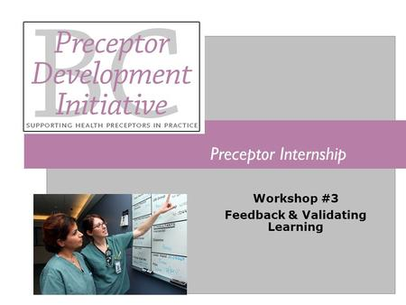 Preceptor Internship Workshop #3 Feedback & Validating Learning.