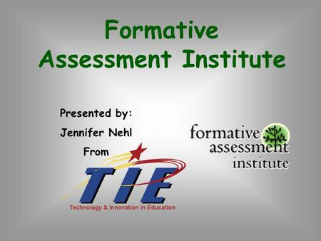 Formative Assessment Institute Presented by: Jennifer Nehl From.