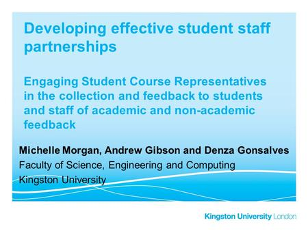 Developing effective student staff partnerships Engaging Student Course Representatives in the collection and feedback to students and staff of academic.
