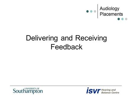 Delivering and Receiving Feedback. Feedback Information about performance or behaviour that leads to action to affirm or develop that performance or behaviour.
